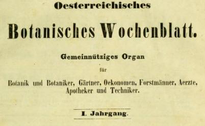 Oesterreiehisehes  Botanisches Wochenblatt.  Gemeinnütziges Organ  Gärtner, Forstm.'inner. Verne,  Ipflheker und Techniker.  I. Jahrgang,